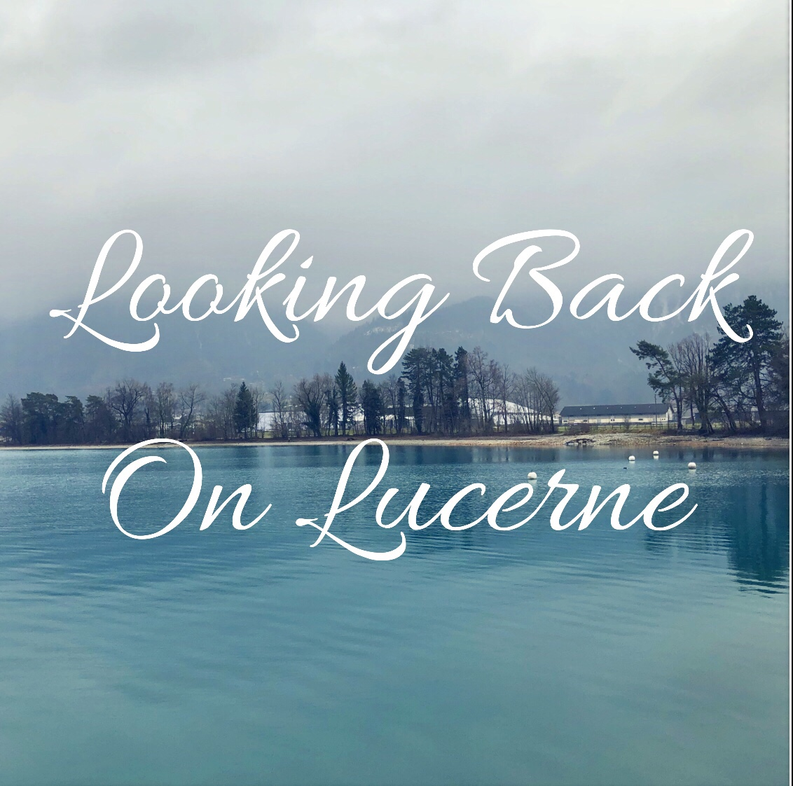 Looking Back On Lucerne